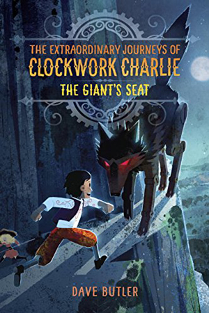 Clockwork Charlie: The Giant's Seat by Dave Butler