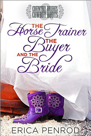 The Horse Trainer, the Buyer and the Bride by Erica Penrod
