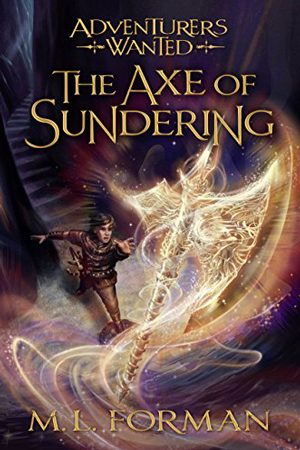 Adventurer's Wanted: The Axe of Sundering by M.L. Forman
