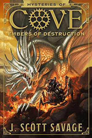 Mysteries of Cove: Embers of Destruction by J. Scott Savage