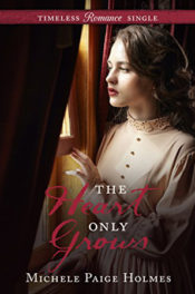 The Heart Only Grows by Michele Paige Holmes