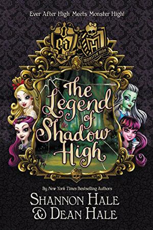 Ever After High: The Legend of Shadow High by Shannon & Dean Hale