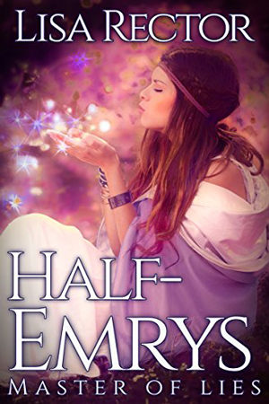 Half-Emrys: Master of Lies by Lisa Rector