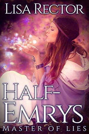 Half-Emrys: Master of Lies by Lisa Rector