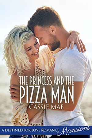 The Princess and the Pizza Man by Cassie Mae