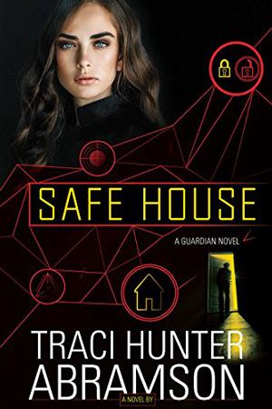 Guardians: Safe House by Traci Hunter Abramson