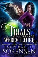 Trials of a Teenage Werevulture by Emily Martha Sorensen