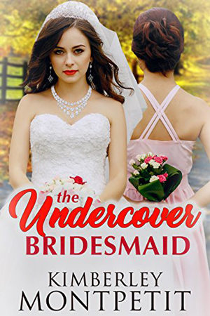 The Undercover Bridesmaid by Kimberley Montpetit