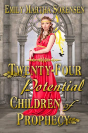 Twenty-Four Potential Children of Prophecy by Emily Martha Sorensen