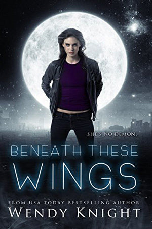 Beneath These Wings by Wendy Knight