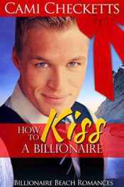 How to Kiss a Billionaire by Cami Checketts