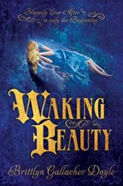 Waking Beauty by Brittlyn Gallacher Doyle