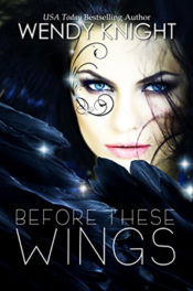 Before These Wings by Wendy Knight