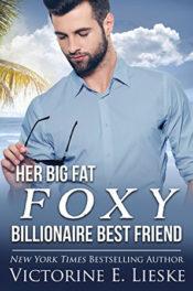 Her Big Fat Foxy Billionaire Best Friend by Victorine E. Lieske