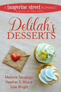 Tangerine Street: Delilah's Desserts by Melanie Jacobson, Heather B. Moore, and Julie Wright