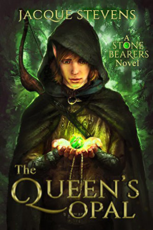 Stone Bearers: The Queen's Opal by Jacque Stevens
