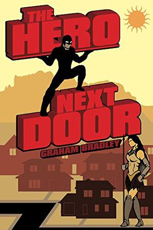 The Hero Next Door by Graham Bradley