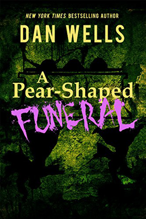 A Pear-Shaped Funeral by Dan Wells