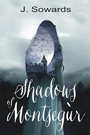 Shadows of Montsegur by J. Sowards
