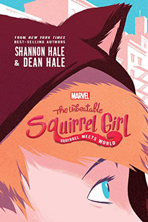 Squirrel Girl: Squirrel Meets World by Shannon & Dean Hale