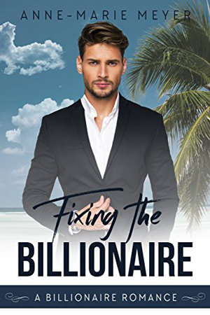 Fixing the Billionaire by Anne-Marie Meyer