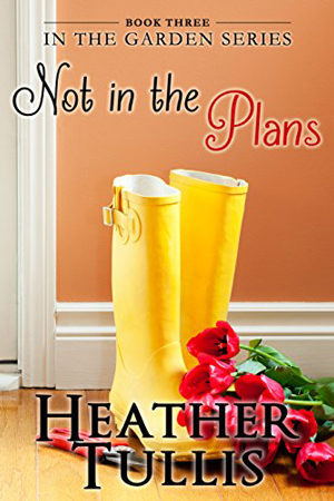 In the Garden: Not in the Plans by Heather Tullis