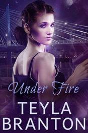 Under Fire by Teyla Branton