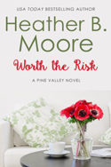 Pine Valley: Worth the Risk by Heather B. Moore