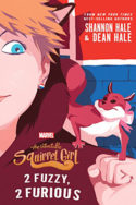 Squirrel Girl: 2 Fuzzy, 2 Furious by Shannon & Dean Hale