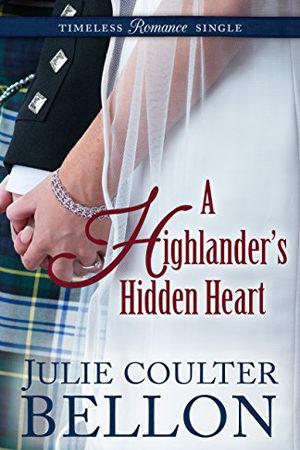 Timeless Romance Single: A Highlander's Hidden Heart by Julie Coulter Bellon