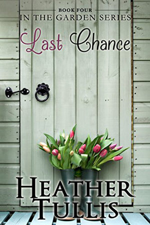 In the Garden: Last Chance by Heather Tullis