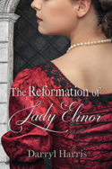 The Reformation of Lady Elinor by Darryl Harris