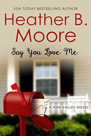 Pine Valley: Say You Love Me by Heather B. Moore