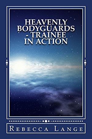 Heavenly Bodyguards: Trainee in Action by Rebecca Lange