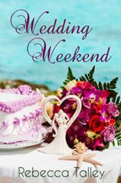 Wedding Weekend by Rebecca Talley