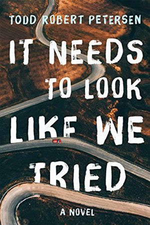 It Needs to Look Like We Tried by Todd Robert Petersen