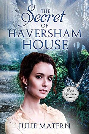 The Secret of Haversham House by Julie Matern