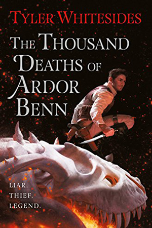 The Thousand Deaths of Ardor Benn by Tyler Whitesides