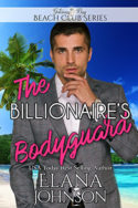 The Billionaire's Bodyguard by Elana Johnson