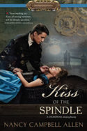 Kiss of the Spindle by Nancy Campbell Allen