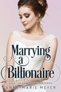 Marrying a Billionaire by Anne-Marie Meyer