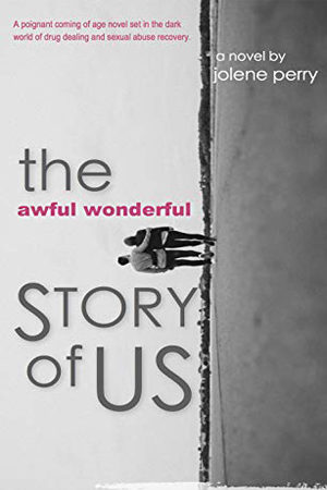 The Awful Wonderful Story of Us by Jolene Perry