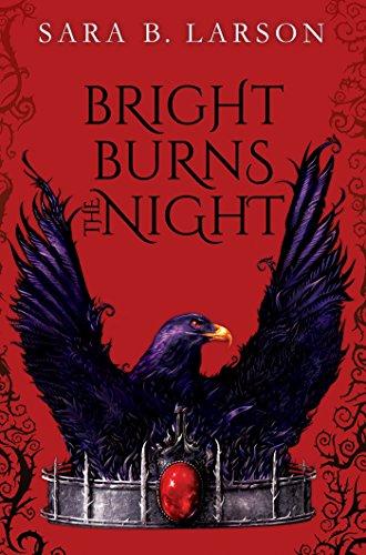 Bright Burns the Night by Sara B. Larson