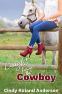 Caught Kissing the Cowboy by Cindy Roland Anderson