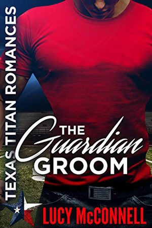 Texas Titans: The Guardian Groom by Lucy McConnell