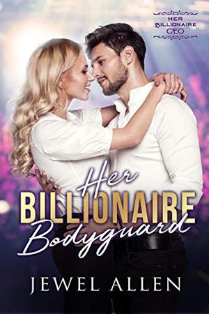 Her Billionaire Bodyguard by Jewel Allen