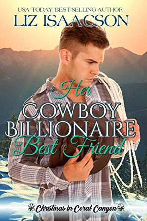 Her Cowboy Billionaire Best Friend by Liz Isaacson