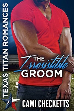 Texas Titans: The Irresistible Groom by Cami Checketts