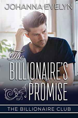 The Billionaire's Promise by Johanna Evelyn