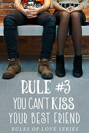 Rule #3: You Can't Kiss Your Best Friend by Anne-Marie Meyer